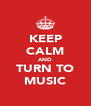 KEEP CALM AND TURN TO MUSIC - Personalised Poster A4 size