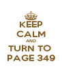 KEEP CALM AND TURN TO  PAGE 349 - Personalised Poster A4 size