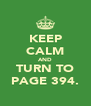 KEEP CALM AND TURN TO PAGE 394. - Personalised Poster A4 size
