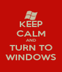 KEEP CALM AND TURN TO WINDOWS - Personalised Poster A4 size