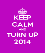 KEEP CALM AND TURN UP 2014 - Personalised Poster A4 size