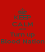 KEEP CALM AND Turn up Blood Nation - Personalised Poster A4 size