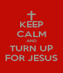 KEEP CALM AND TURN UP FOR JESUS - Personalised Poster A4 size