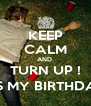 KEEP CALM AND  TURN UP ! (ITS MY BIRTHDAY) - Personalised Poster A4 size