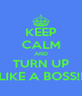 KEEP CALM AND TURN UP LIKE A BOSS!! - Personalised Poster A4 size