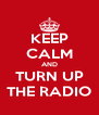 KEEP CALM AND TURN UP THE RADIO - Personalised Poster A4 size
