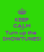KEEP CALM AND Turn up the  SHOWTUNES! - Personalised Poster A4 size