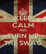 KEEP CALM AND TURN UP THE SWAG - Personalised Poster A4 size