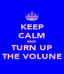 KEEP CALM AND TURN UP THE VOLUNE - Personalised Poster A4 size