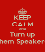 KEEP CALM AND Turn up them Speakers - Personalised Poster A4 size
