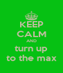 KEEP CALM AND turn up to the max - Personalised Poster A4 size