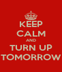 KEEP CALM AND TURN UP TOMORROW - Personalised Poster A4 size