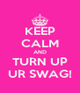 KEEP CALM AND TURN UP UR SWAG! - Personalised Poster A4 size