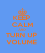 KEEP  CALM AND  TURN UP  VOLUME  - Personalised Poster A4 size