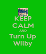 KEEP CALM AND Turn Up Wilby - Personalised Poster A4 size
