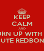 KEEP CALM AND TURN UP WITH A  CUTE REDBONE - Personalised Poster A4 size