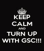KEEP CALM AND TURN UP WITH GSC!!! - Personalised Poster A4 size
