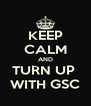 KEEP CALM AND TURN UP  WITH GSC - Personalised Poster A4 size