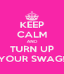 KEEP CALM AND TURN UP YOUR SWAG! - Personalised Poster A4 size