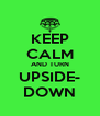 KEEP CALM AND TURN UPSIDE- DOWN - Personalised Poster A4 size