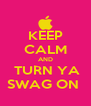 KEEP CALM AND  TURN YA SWAG ON  - Personalised Poster A4 size