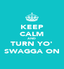 KEEP CALM AND TURN YO' SWAGGA ON - Personalised Poster A4 size