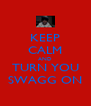 KEEP CALM AND TURN YOU SWAGG ON - Personalised Poster A4 size
