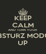 KEEP CALM AND TURN YOUR ABSTURZ MODUS UP - Personalised Poster A4 size