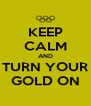 KEEP CALM AND TURN YOUR GOLD ON - Personalised Poster A4 size