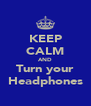 KEEP CALM AND Turn your Headphones - Personalised Poster A4 size