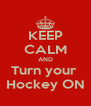 KEEP CALM AND Turn your  Hockey ON - Personalised Poster A4 size