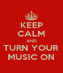 KEEP CALM AND TURN YOUR MUSIC ON - Personalised Poster A4 size
