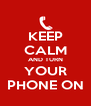KEEP CALM AND TURN YOUR PHONE ON - Personalised Poster A4 size