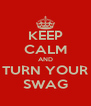 KEEP CALM AND TURN YOUR SWAG - Personalised Poster A4 size