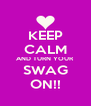 KEEP CALM AND TURN YOUR SWAG ON!! - Personalised Poster A4 size