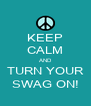 KEEP CALM AND TURN YOUR SWAG ON! - Personalised Poster A4 size