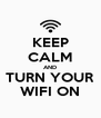 KEEP CALM AND TURN YOUR WIFI ON - Personalised Poster A4 size