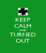 KEEP CALM AND TURNED OUT - Personalised Poster A4 size