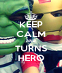 KEEP CALM AND TURNS HERO - Personalised Poster A4 size