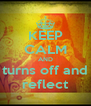KEEP CALM AND turns off and reflect - Personalised Poster A4 size