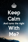 Keep Calm And turns the night With Me? - Personalised Poster A4 size