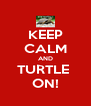 KEEP CALM AND TURTLE  ON! - Personalised Poster A4 size