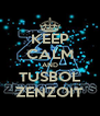 KEEP CALM AND TUSBOL ZENZOIT - Personalised Poster A4 size