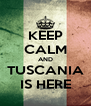 KEEP CALM AND TUSCANIA IS HERE - Personalised Poster A4 size