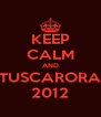 KEEP CALM AND TUSCARORA 2012 - Personalised Poster A4 size