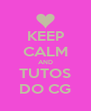 KEEP CALM AND TUTOS DO CG - Personalised Poster A4 size
