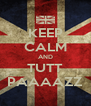 KEEP CALM AND TUTT PAAAAZZ - Personalised Poster A4 size