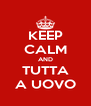 KEEP CALM AND TUTTA A UOVO - Personalised Poster A4 size