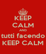 KEEP CALM AND tutti facendo KEEP CALM - Personalised Poster A4 size