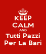 KEEP CALM AND Tutti Pazzi Per La Bari - Personalised Poster A4 size